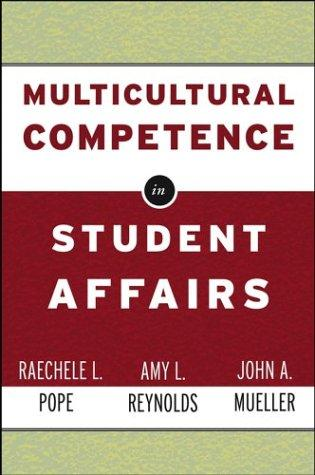 Multicultural Competence in Student Affairs, Pope, Raechele L.; Reynolds, Amy L.; Mueller, John A.; Cheatham, Harold E. (Foreword)