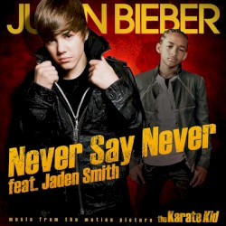 Never Say Never by Justin Bieber  feat.   Jaden Smith