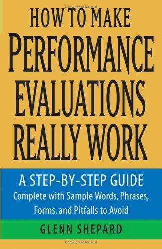 How to Make Performance Evaluations Really Work by Glenn Shepard