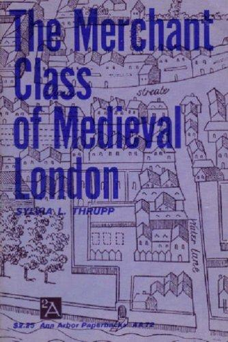 The merchant class of medieval London, 1300-1500 by Sylvia L. Thrupp