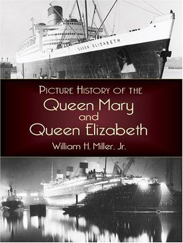 Picture history of the Queen Mary and the Queen Elizabeth by Miller, William H.