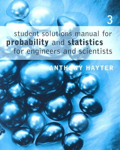 Student Solutions Manual for Hayter's Probability and Statistics for Engineers and Scientists, 3rd by Anthony J. Hayter
