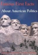 Famous first facts about American politics by Steven Anzovin