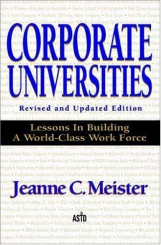 Corporate universities by Jeanne C. Meister
