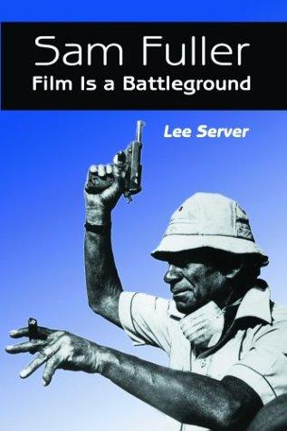 Sam Fuller: Film Is a Battleground by Lee Server