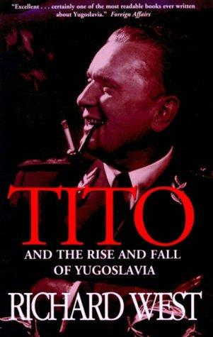 Tito and the Rise and Fall of Yugoslavia by Richard West