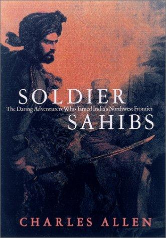 Image 0 of Soldier Sahibs: The Daring Adventurers Who Tamed India's Northwest Frontier