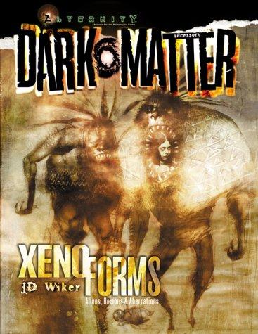 Xenoforms (A Dark Matter(tm) Accessory) by J. D. Wiker