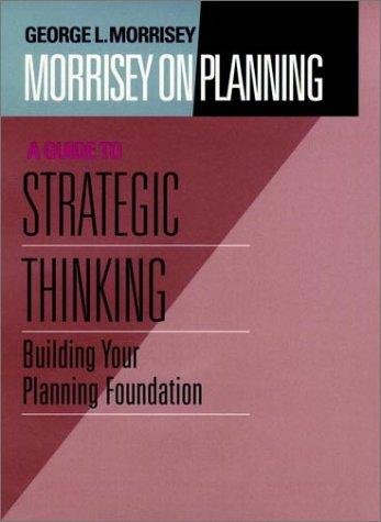 Morrisey on Planning, A Guide to Strategic Thinking by George L. Morrisey
