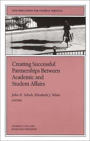 Creating Successful Partnerships Between Academic and Student Affairs (J-B SS Single Issue Student Services) by John H. Schuh